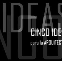 Cinco Ideas para la Arquitectura. Um projeto de  de carlos boj         - 26.01.2011