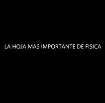 La hoja mas importante de fisica. Un proyecto de Bellas Artes, Escritura y Vídeo de Hazan - 19-10-2015
