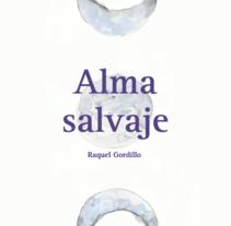 Alma Salvaje. A Illustration, and Editorial Design project by Raquel Gordillo         - 14.02.2016
