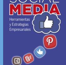 Mi libro SOCIAL MEDIA: Herramientas y Estrategias Empresariales (2016). Un proyecto de Br, ing e Identidad, Educación, Marketing, Cop, writing y Social Media de Alberto Dotras         - 21.04.2016