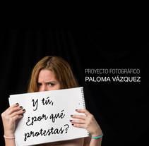 Y tú, ¿Por qué protestas?. Un proyecto de Fotografía de Paloma Vázquez         - 12.02.2015